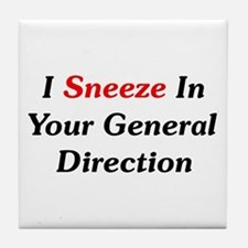 I Sneeze In Your Direction Tile Coaster