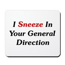 I Sneeze In Your Direction Mousepad