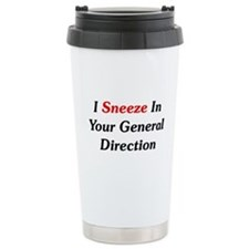 I Sneeze In Your Direction Travel Mug