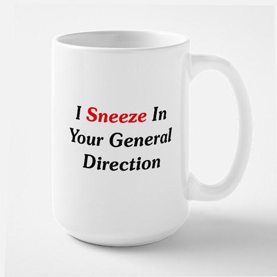 I Sneeze In Your Direction Large Mug