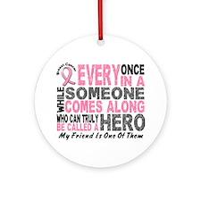HERO Comes Along 1 Friend BREAST CANCER Ornament (
