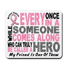 HERO Comes Along 1 Friend BREAST CANCER Mousepad