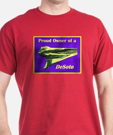 """""""Proud Owner of a DeSoto"""" T-Shirt"""