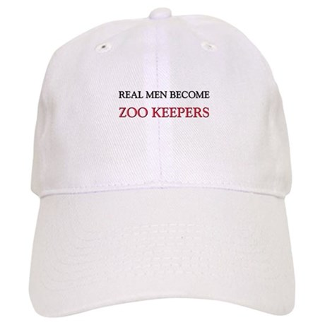 Real Men Become Zoo Keepers Cap