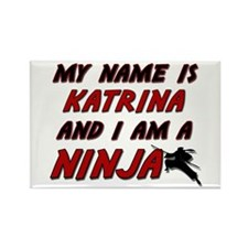 my name is katrina and i am a ninja Rectangle Magn