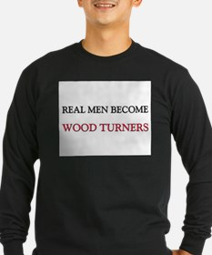 Real Men Become Wood Turners T