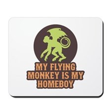 My Flying Monkey Is My Homeboy Mousepad