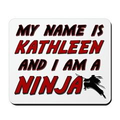 my name is kathleen and i am a ninja Mousepad