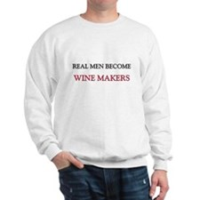 Real Men Become Wine Makers Sweatshirt