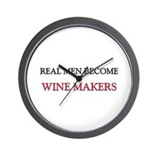 Real Men Become Wine Makers Wall Clock