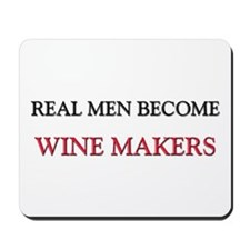 Real Men Become Wine Makers Mousepad
