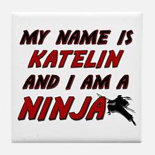 my name is katelin and i am a ninja Tile Coaster