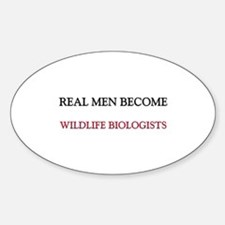 Real Men Become Wildlife Biologists Oval Decal
