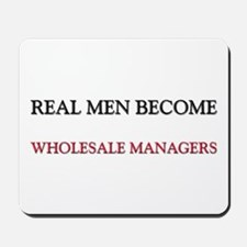 Real Men Become Wholesale Managers Mousepad
