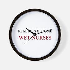 Real Men Become Wet Nurses Wall Clock