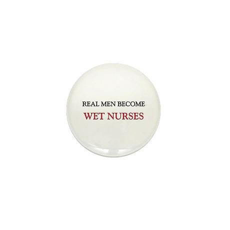 Real Men Become Wet Nurses Mini Button (10 pack)