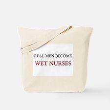 Real Men Become Wet Nurses Tote Bag
