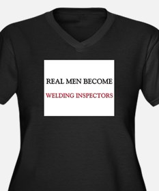 Real Men Become Welding Inspectors Women's Plus Si
