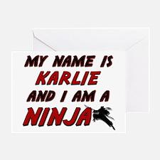my name is karlie and i am a ninja Greeting Card