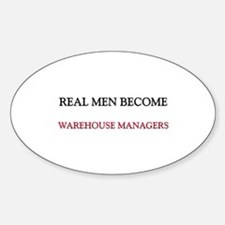 Real Men Become Warehouse Managers Oval Decal