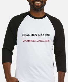 Real Men Become Wardrobe Managers Baseball Jersey