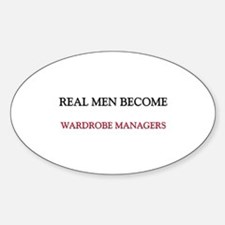Real Men Become Wardrobe Managers Oval Decal
