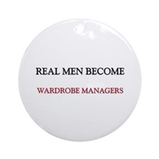Real Men Become Wardrobe Managers Ornament (Round)
