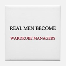 Real Men Become Wardrobe Managers Tile Coaster