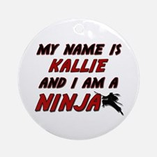 my name is kallie and i am a ninja Ornament (Round