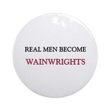 Real Men Become Wainwrights Ornament (Round)
