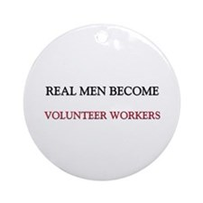 Real Men Become Volunteer Workers Ornament (Round)