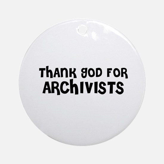 THANK GOD FOR ARCHIVISTS  Ornament (Round)