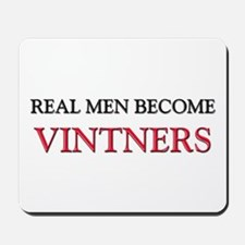 Real Men Become Vintners Mousepad