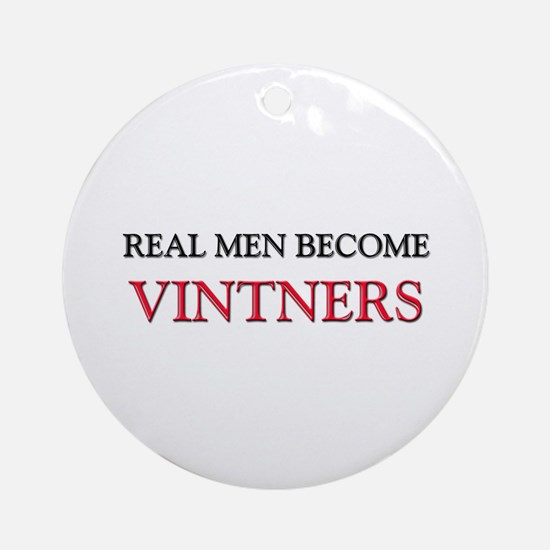 Real Men Become Vintners Ornament (Round)