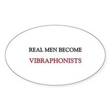 Real Men Become Vibraphonists Oval Decal