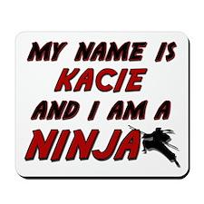 my name is kacie and i am a ninja Mousepad