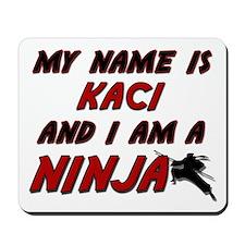 my name is kaci and i am a ninja Mousepad