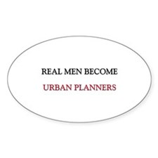 Real Men Become Urban Planners Oval Decal