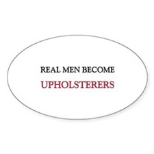 Real Men Become Upholsterers Oval Decal