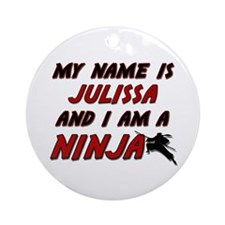 my name is julissa and i am a ninja Ornament (Roun