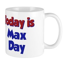 Today is Max Day Mug