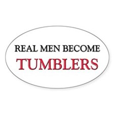 Real Men Become Tumblers Oval Decal