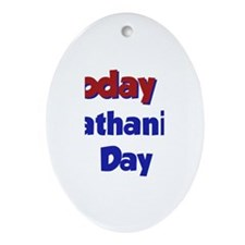 Today is Nathaniel Day Oval Ornament