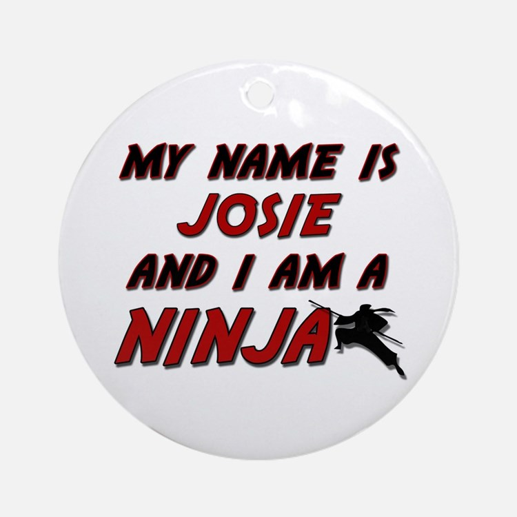 my name is josie and i am a ninja Ornament (Round)