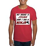 my name is josiah and i am a ninja Dark T-Shirt