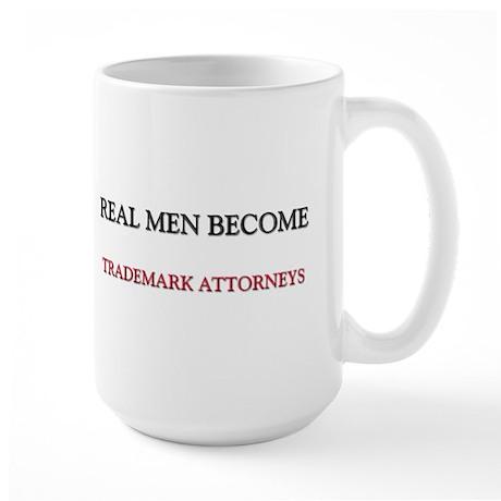 Real Men Become Trademark Attorneys Large Mug