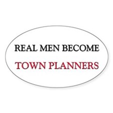 Real Men Become Town Planners Oval Decal