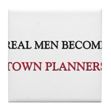 Real Men Become Town Planners Tile Coaster