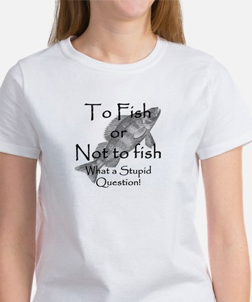 To Fish or Not to Fish Women's T-Shirt