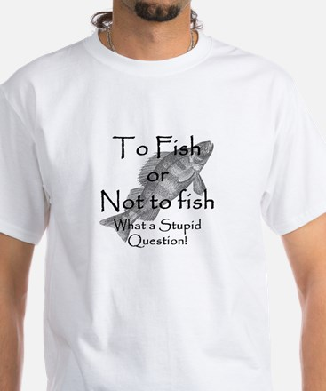 To Fish or Not to Fish Shirt